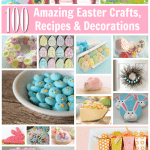 100 Easter Recipes, Crafts, Decorations and More
