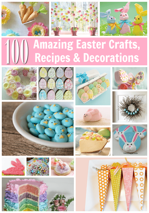 100 Easter Recipes, Decorations and Crafts