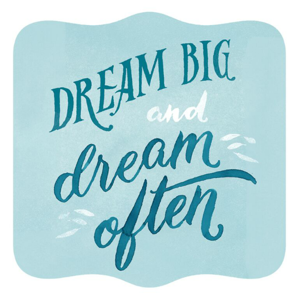Dream Big and Dream Often